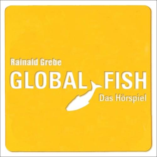 Rainald Grebe - Global Fish - Das Hörspiel