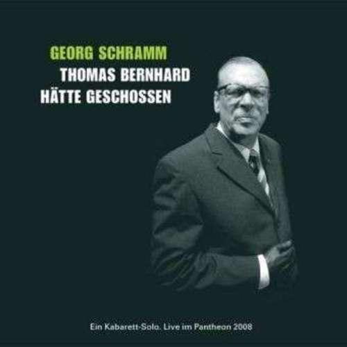 Georg Schramm Thomas Bernhard Hätte Geschossen