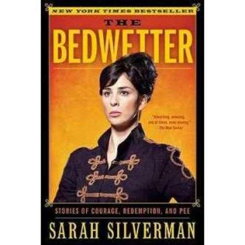 Sarah Silverman - The Bedwetter: Stories of Courage, Redemp