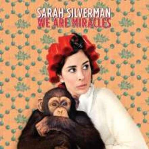 Sarah Silvermann - We are miracles