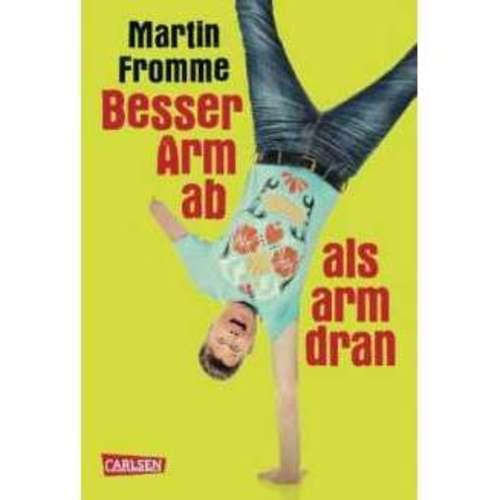 Martin Fromme - Lieber Arm ab, als Arm dran