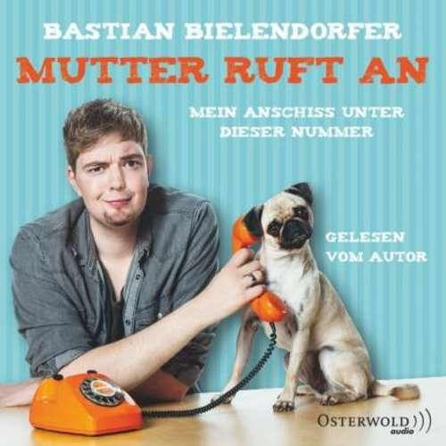 Bastian Bielendorfer - Mutter ruft an
