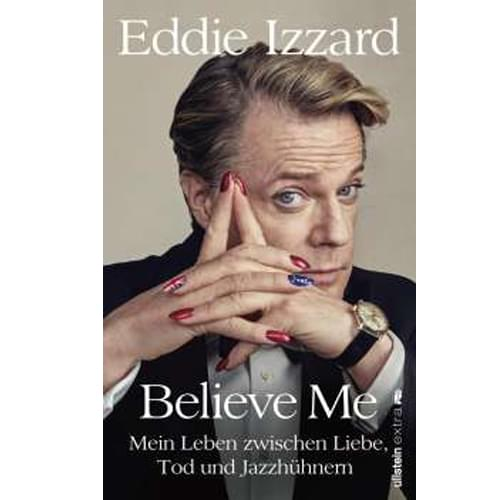 Eddie Izzard - Believe Me: A Memoir of Love, Death, and Jazz Chickens