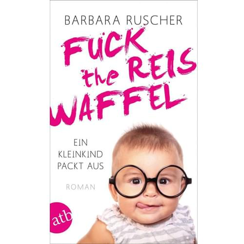 Barbara Ruscher - Fuck the Reiswaffel